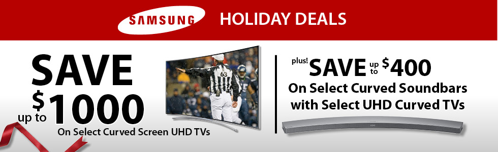 Save up to $1400 on Select Curved Screen UHD TVs and Sound Bars